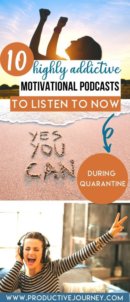 highly addictive motivational podcasts to listen to now during quarantine